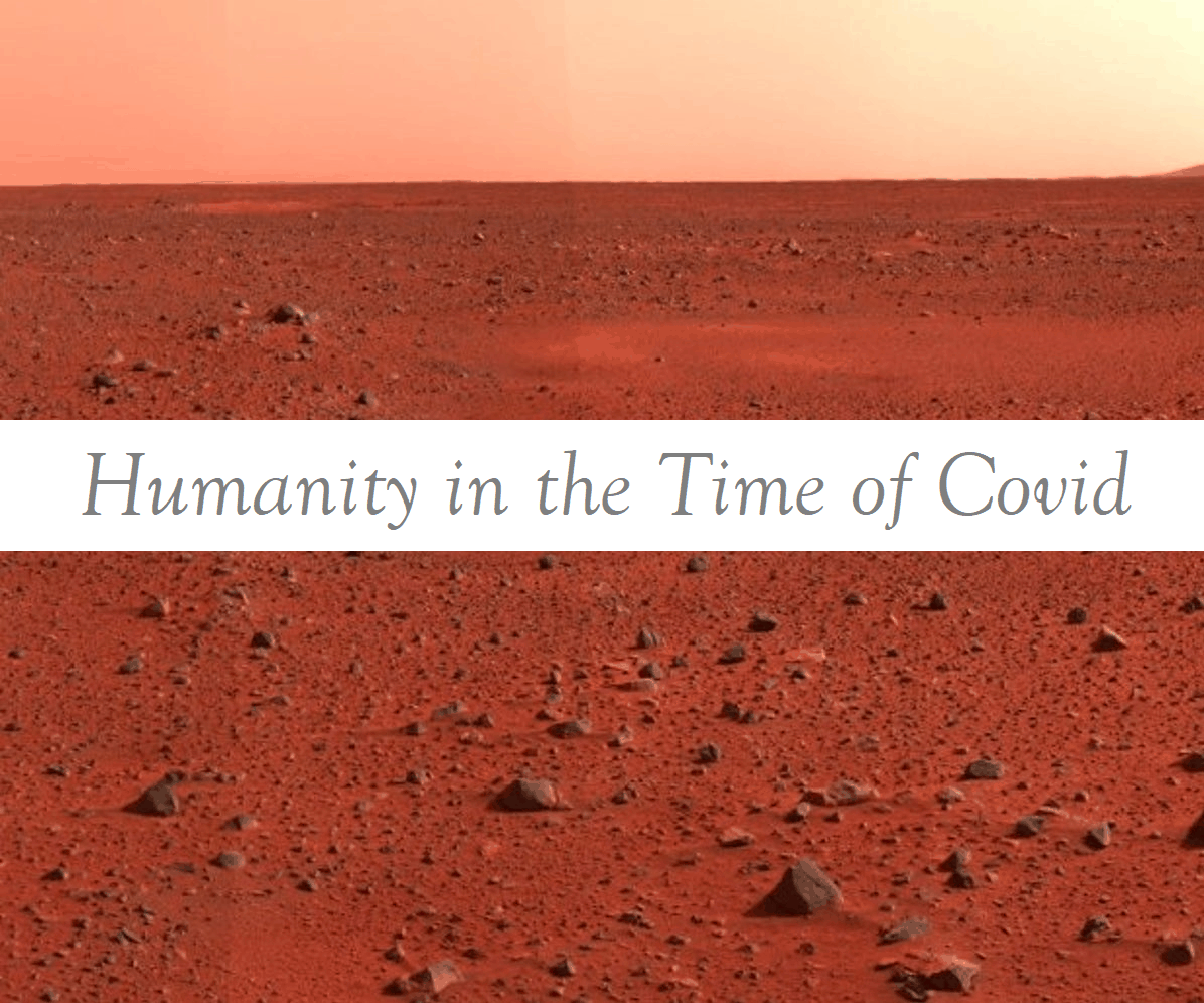 Humanity in the Time of Covid